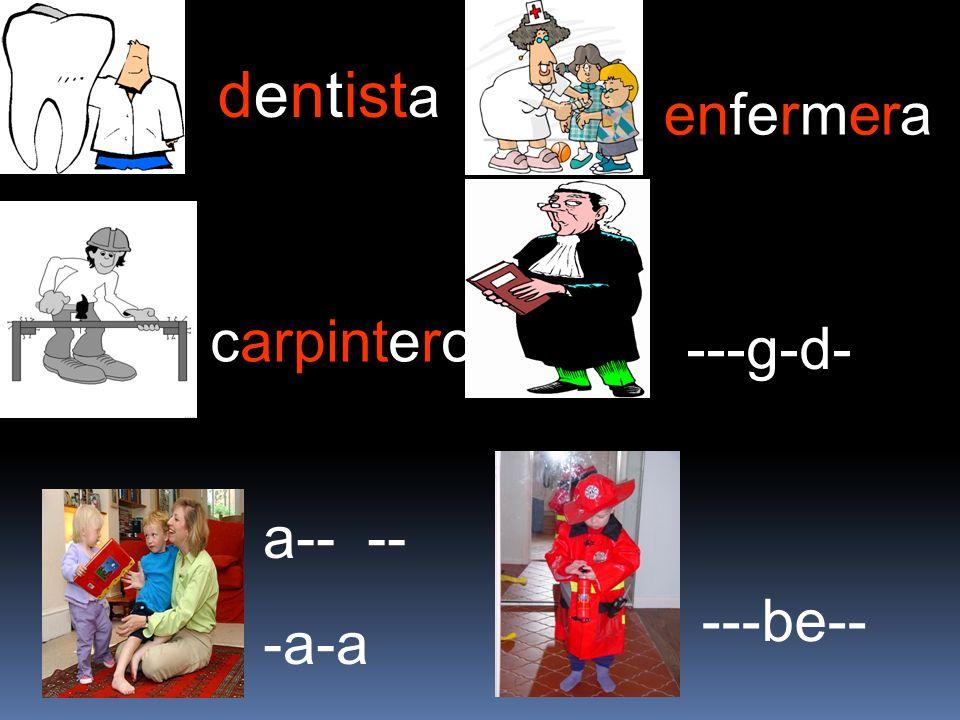dentist a carpintero a-- -- -a-a enfermera ---g-d- ---be--