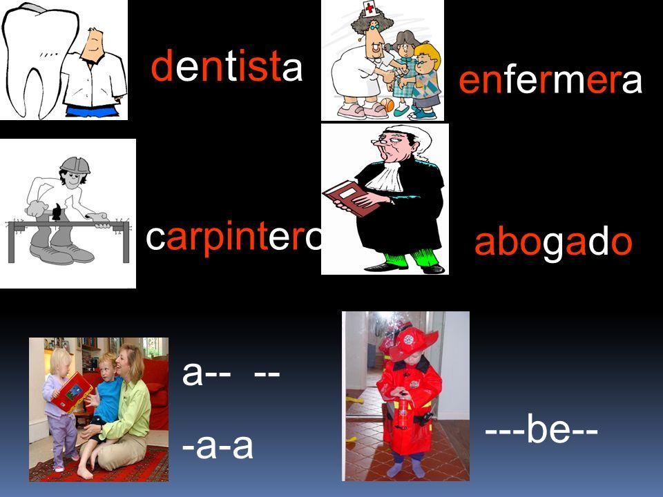 dentist a carpintero a-- -- -a-a enfermera abogado ---be--