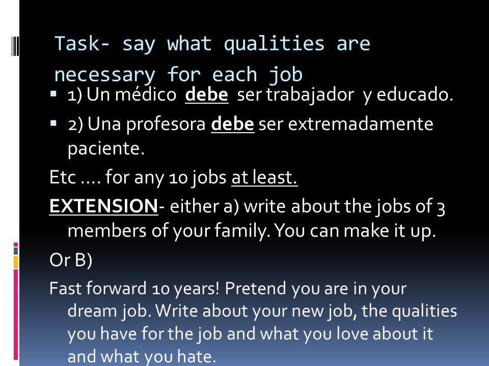 Task- say what qualities are necessary for each job 1) Un médico debe ser trabajador y educado.