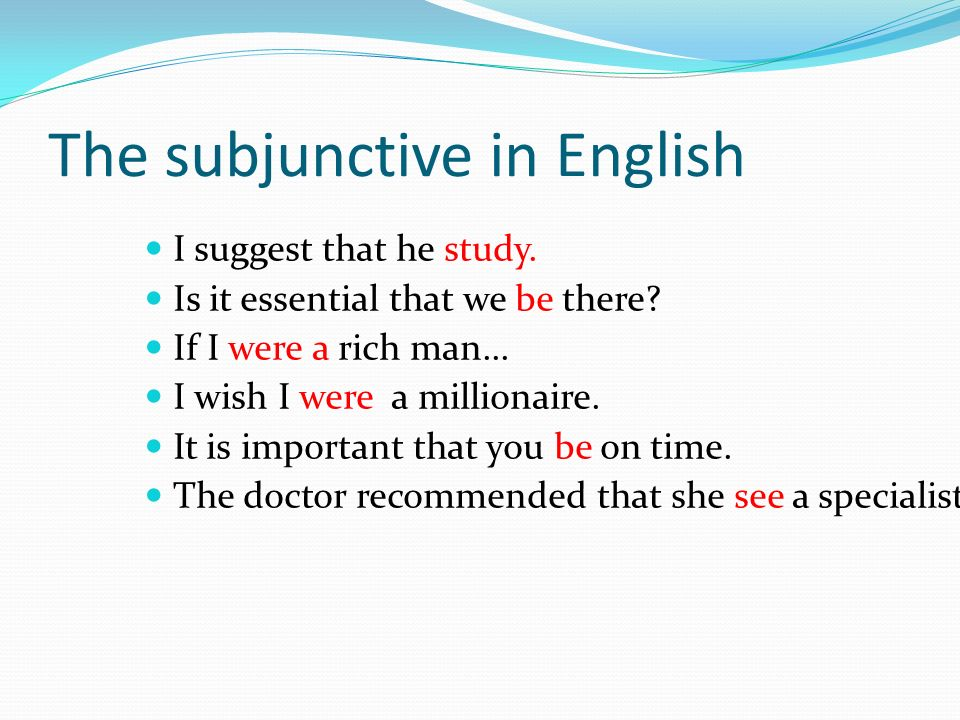 Present Tense Facts Certainty Reality Subjunctive Expresses doubt Desires and wants Uncertainty WHEN THERE IS A CHANGE Of SUBJECT in the sentence
