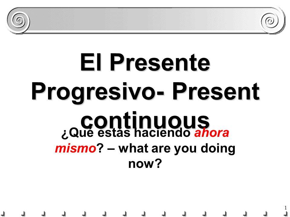 11 Completen las frases… ¿Qué ____ ________ tú.(hacer)estás haciendo ¿Dónde ____ ________ Luis.