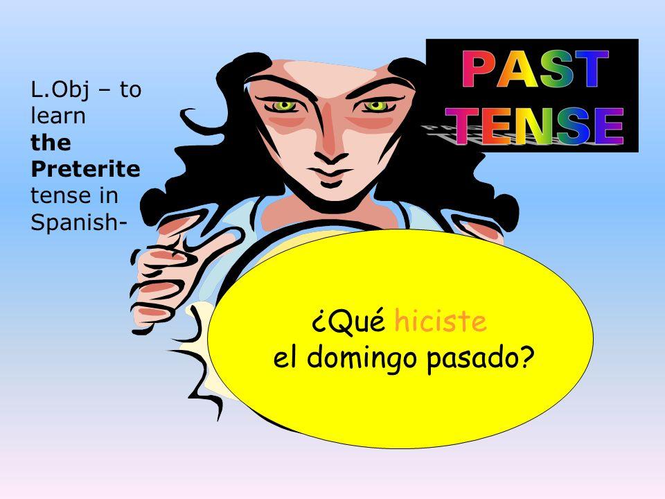 ¿Qué hiciste el domingo pasado? L.Obj – to learn the Preterite tense in Spanish-