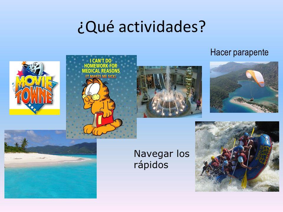 ¿Qué actividades? Navegar los rápidos Hacer parapente