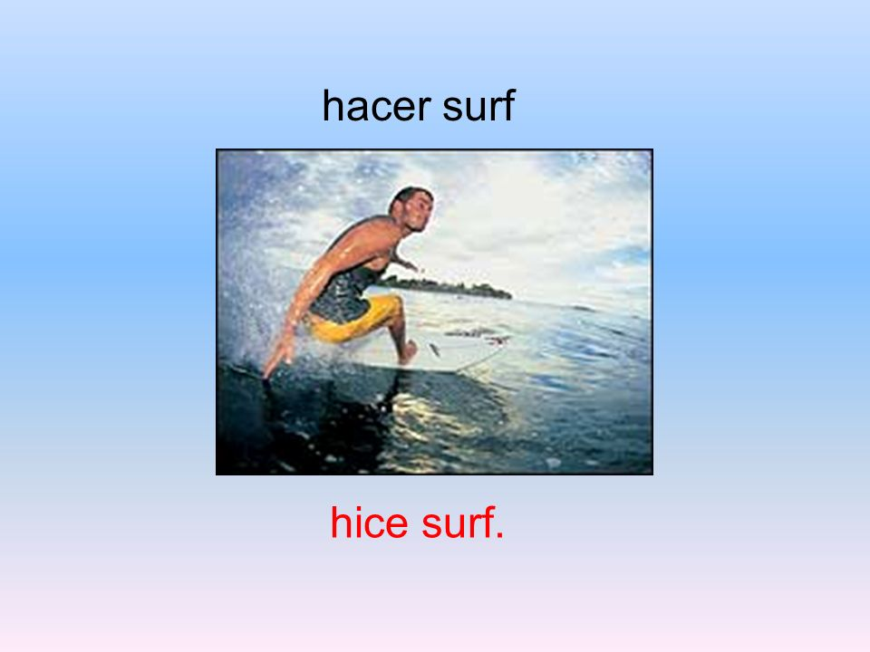 hacer surf hice surf.