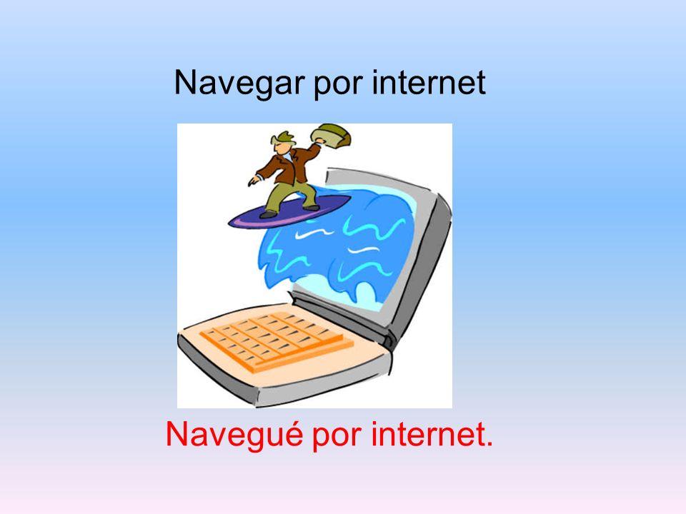 Navegar por internet Navegué por internet.