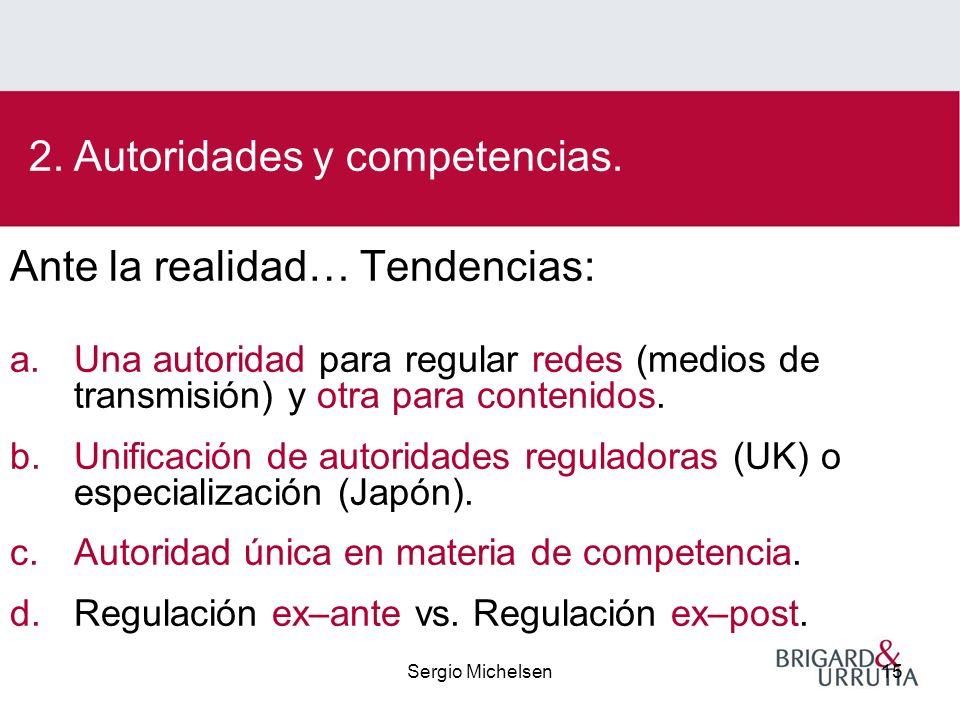 Sergio Michelsen15 Ante la realidad… Tendencias: a.Una autoridad para regular redes (medios de transmisión) y otra para contenidos.
