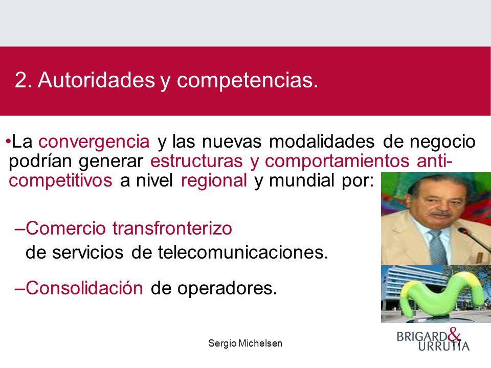 Sergio Michelsen17 La convergencia y las nuevas modalidades de negocio podrían generar estructuras y comportamientos anti- competitivos a nivel regional y mundial por: –Comercio transfronterizo de servicios de telecomunicaciones.