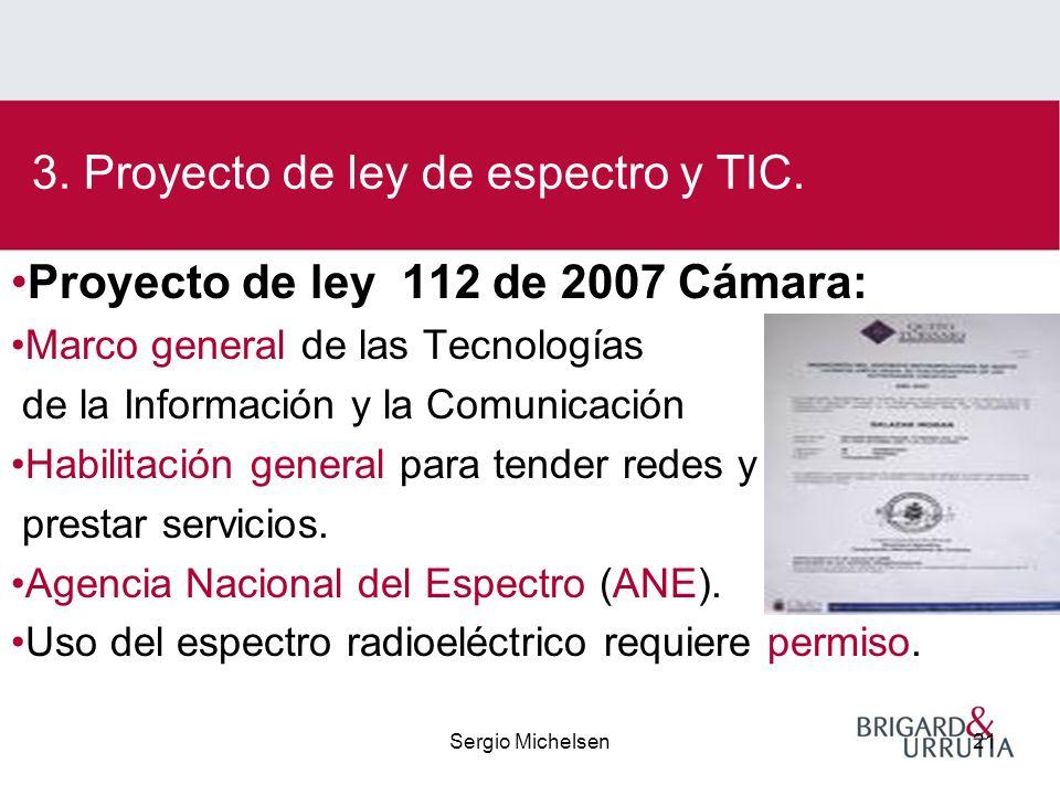 Sergio Michelsen21 Proyecto de ley 112 de 2007 Cámara: Marco general de las Tecnologías de la Información y la Comunicación Habilitación general para tender redes y prestar servicios.