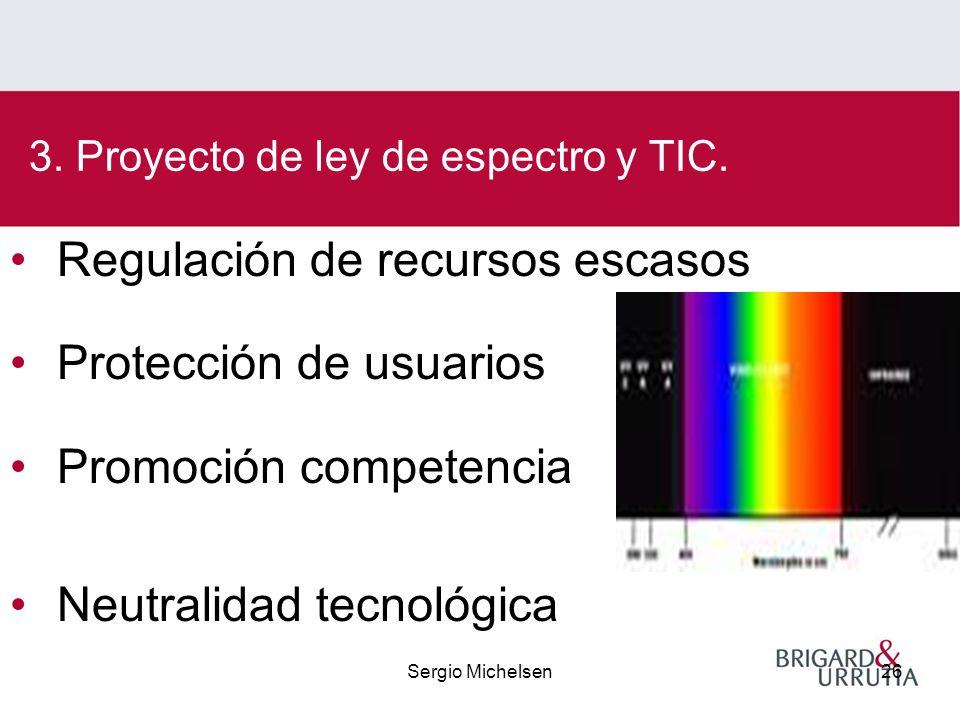 Sergio Michelsen26 Regulación de recursos escasos Protección de usuarios Promoción competencia Neutralidad tecnológica 3.