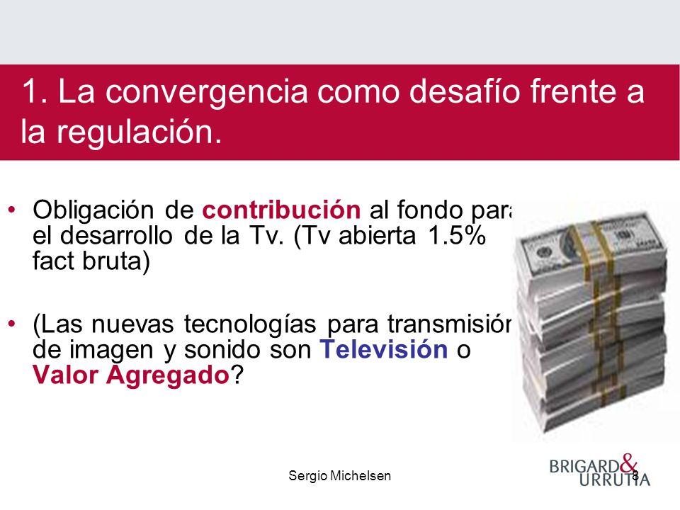 Sergio Michelsen8 1. La convergencia como desafío frente a la regulación.