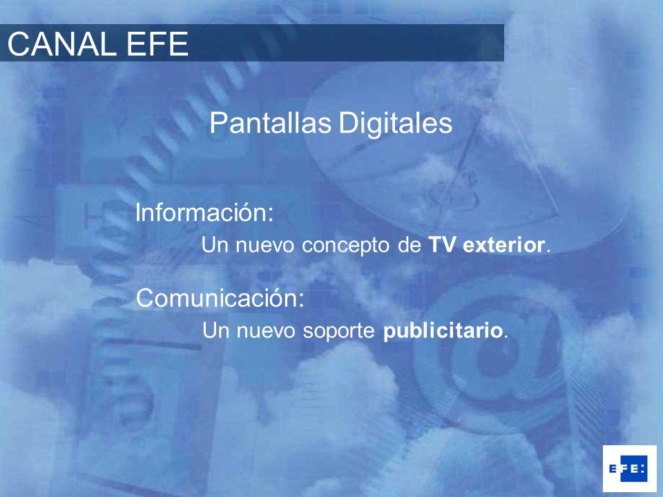 Pantallas Digitales Información: Un nuevo concepto de TV exterior. Comunicación: Un nuevo soporte publicitario. CANAL EFE