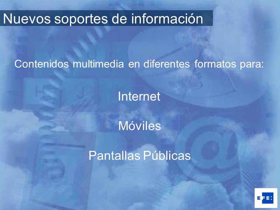 Internet Móviles Pantallas Públicas Contenidos multimedia en diferentes formatos para: Nuevos soportes de información
