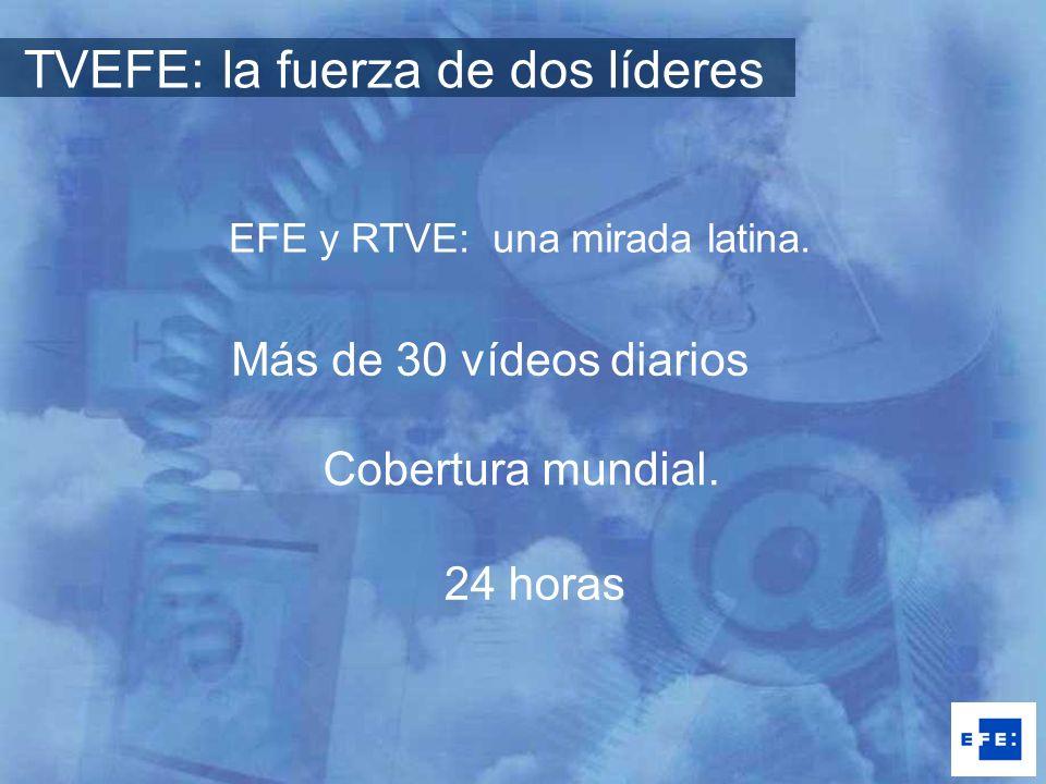 Más de 30 vídeos diarios Cobertura mundial. 24 horas EFE y RTVE: una mirada latina. TVEFE: la fuerza de dos líderes
