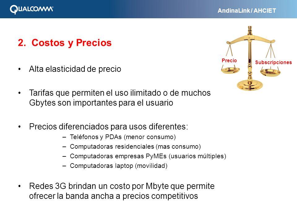 AndinaLink / AHCIET 2. Costos y Precios Alta elasticidad de precio Tarifas que permiten el uso ilimitado o de muchos Gbytes son importantes para el us