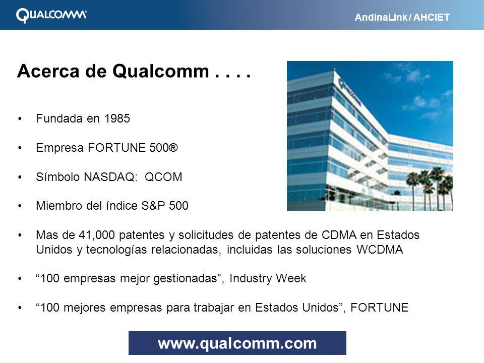 AndinaLink / AHCIET Fundada en 1985 Empresa FORTUNE 500® Símbolo NASDAQ: QCOM Miembro del índice S&P 500 Mas de 41,000 patentes y solicitudes de paten