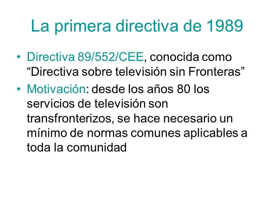 La primera directiva de 1989 Directiva 89/552/CEE, conocida como Directiva sobre televisión sin Fronteras Motivación: desde los años 80 los servicios