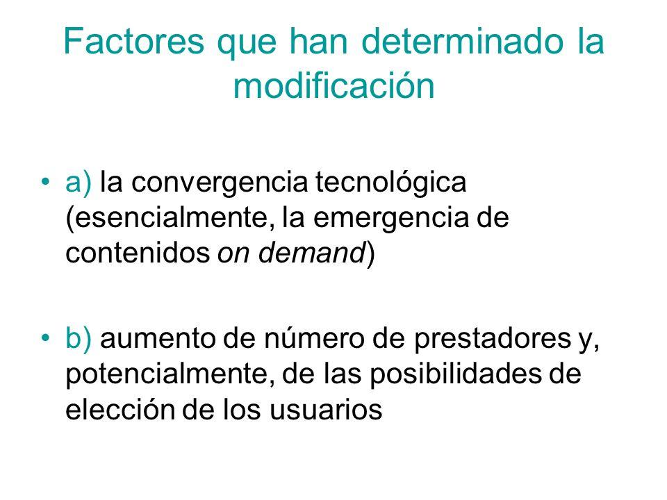 Factores que han determinado la modificación a) la convergencia tecnológica (esencialmente, la emergencia de contenidos on demand) b) aumento de númer