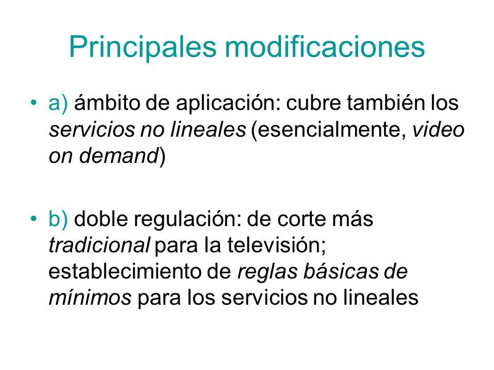 Principales modificaciones a) ámbito de aplicación: cubre también los servicios no lineales (esencialmente, video on demand) b) doble regulación: de c