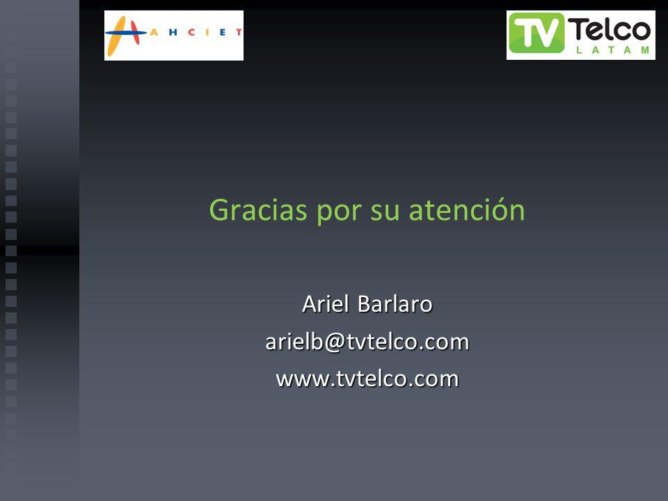 Gracias por su atención Ariel Barlaro arielb@tvtelco.comwww.tvtelco.com