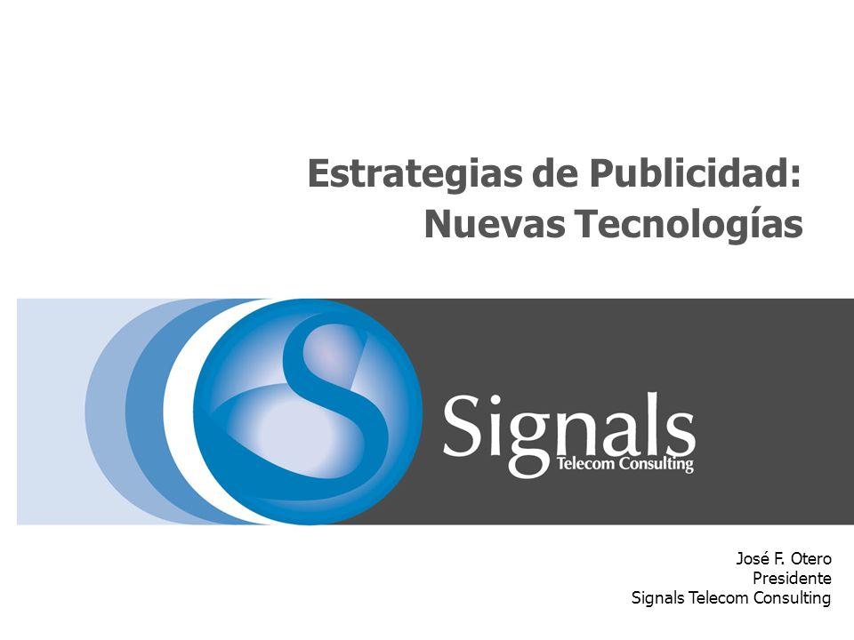 Estrategias de Publicidad: Nuevas Tecnologías José F. Otero Presidente Signals Telecom Consulting