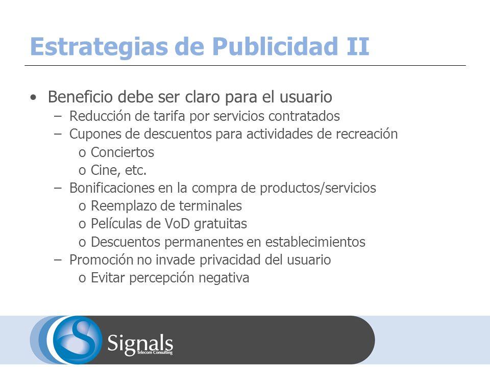 Estrategias de Publicidad II Beneficio debe ser claro para el usuario –Reducción de tarifa por servicios contratados –Cupones de descuentos para actividades de recreación oConciertos oCine, etc.
