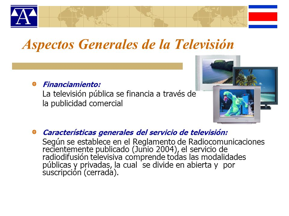 Clasificación del servicio de Televisión Televisión pública: Sistema de Radio y TV nacional (Canal 13), dedicado a la difusión de programas de índole cultural y el de la Universidad de Costa Rica (Canal 15) con programación de orden académico y cultural.
