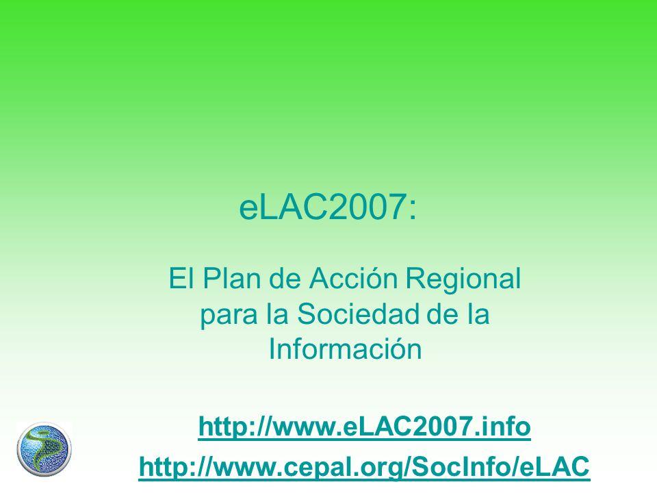 eLAC2007: El Plan de Acción Regional para la Sociedad de la Información http://www.cepal.org/SocInfo/eLAC http://www.eLAC2007.info