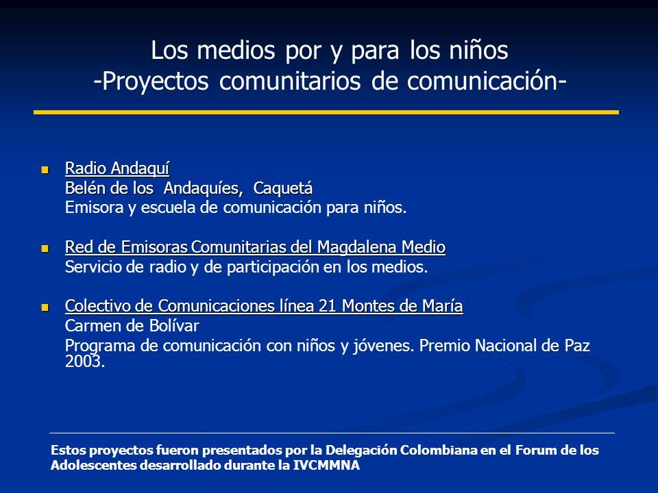 Los medios por y para los niños -Proyectos comunitarios de comunicación- Radio Andaquí Radio Andaquí Belén de los Andaquíes, Caquetá Emisora y escuela de comunicación para niños.