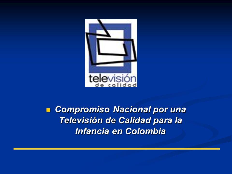Compromiso Nacional por una Televisión de Calidad para la Infancia en Colombia Compromiso Nacional por una Televisión de Calidad para la Infancia en Colombia