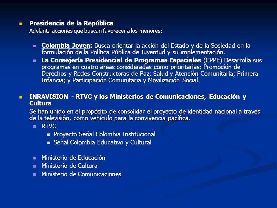 Presidencia de la República Adelanta acciones que buscan favorecer a los menores: Colombia Joven: Busca orientar la acción del Estado y de la Sociedad en la formulación de la Política Pública de Juventud y su implementación.