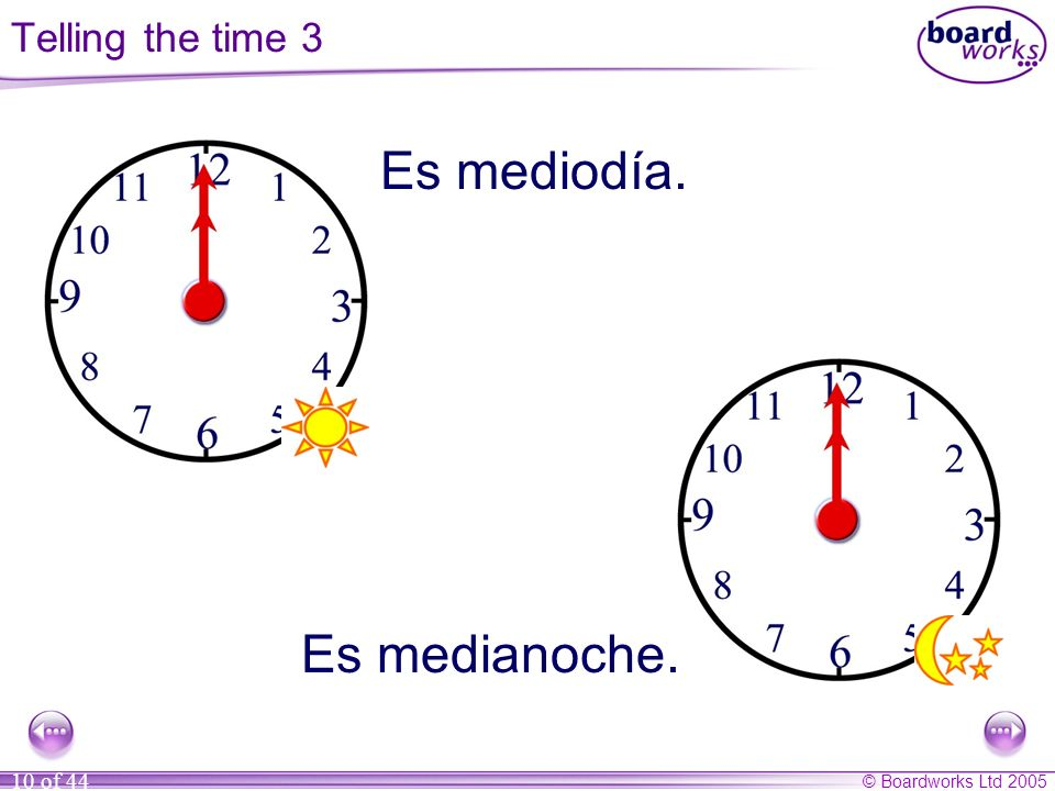 © Boardworks Ltd 2005 10 of 44 Es mediodía. Es medianoche. Telling the time 3