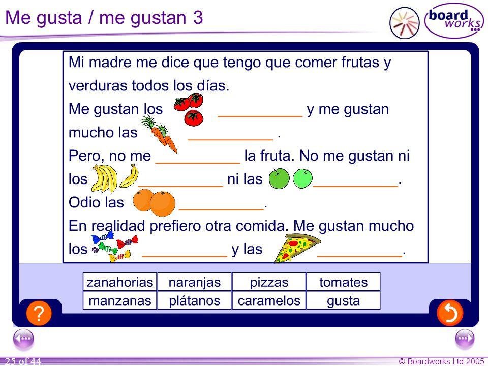 © Boardworks Ltd 2005 25 of 44 Me gusta / me gustan 3