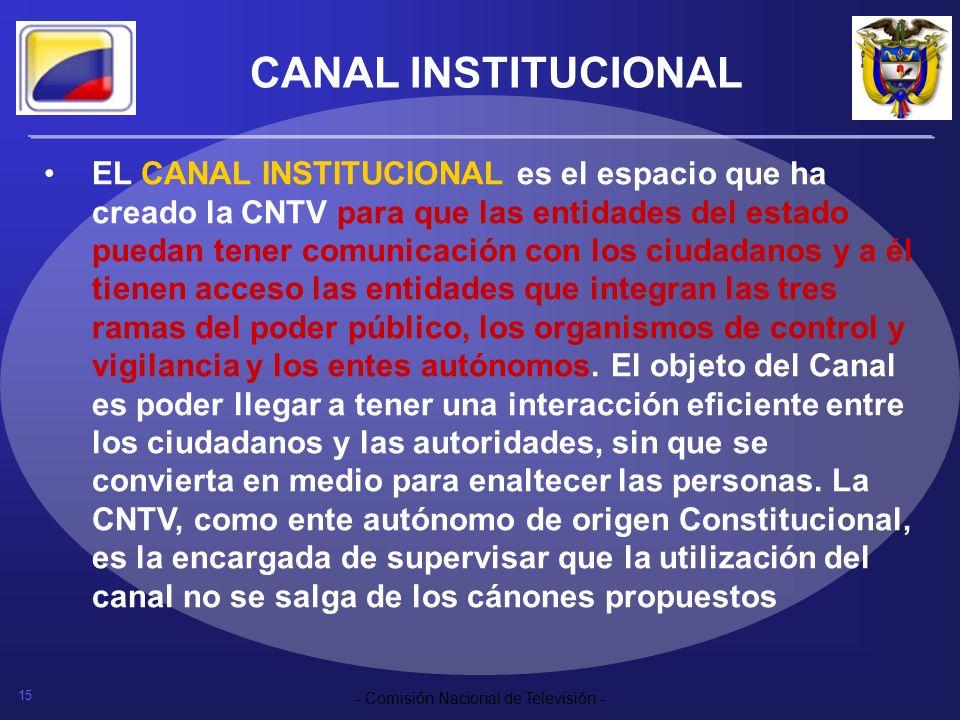 15 - Comisión Nacional de Televisión - CANAL INSTITUCIONAL EL CANAL INSTITUCIONAL es el espacio que ha creado la CNTV para que las entidades del estad