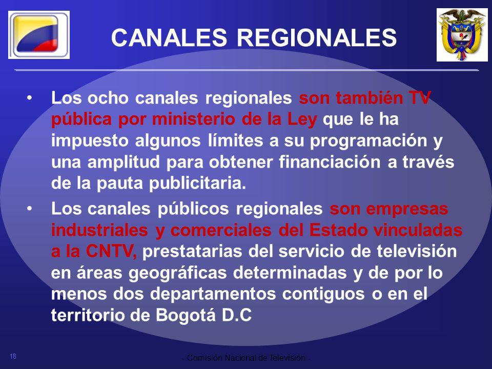 18 - Comisión Nacional de Televisión - CANALES REGIONALES Los ocho canales regionales son también TV pública por ministerio de la Ley que le ha impues