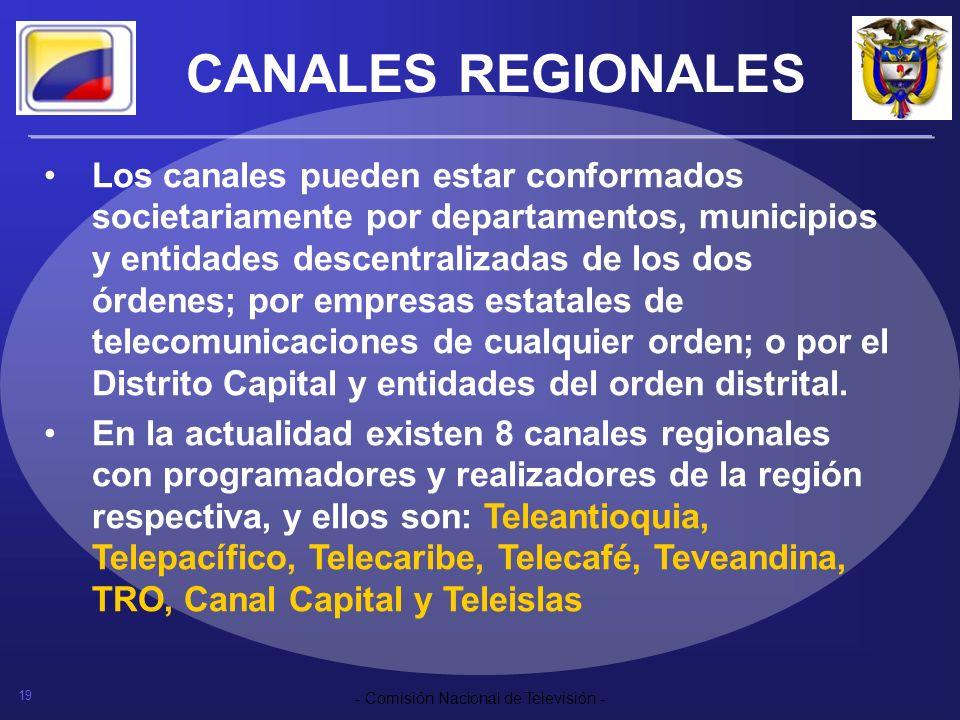 19 - Comisión Nacional de Televisión - CANALES REGIONALES Los canales pueden estar conformados societariamente por departamentos, municipios y entidad