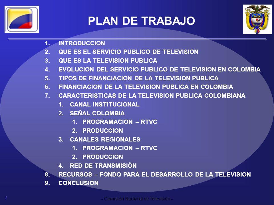 2 - Comisión Nacional de Televisión - PLAN DE TRABAJO 1.INTRODUCCION 2.QUE ES EL SERVICIO PUBLICO DE TELEVISION 3.QUE ES LA TELEVISION PUBLICA 4.EVOLU