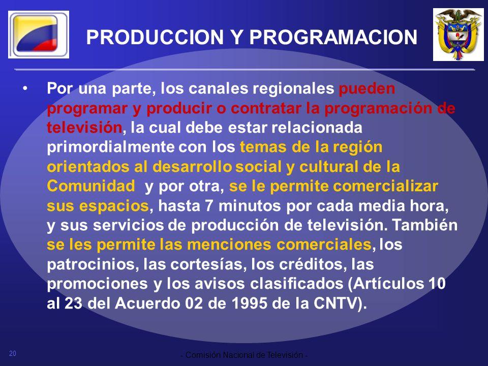 20 - Comisión Nacional de Televisión - PRODUCCION Y PROGRAMACION Por una parte, los canales regionales pueden programar y producir o contratar la prog