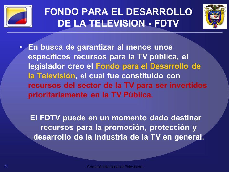 22 - Comisión Nacional de Televisión - FONDO PARA EL DESARROLLO DE LA TELEVISION - FDTV En busca de garantizar al menos unos específicos recursos para