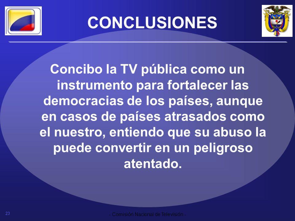 23 - Comisión Nacional de Televisión - CONCLUSIONES Concibo la TV pública como un instrumento para fortalecer las democracias de los países, aunque en