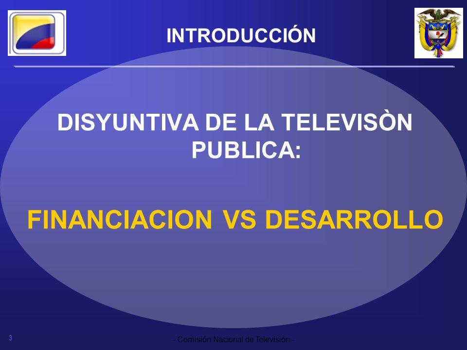 3 - Comisión Nacional de Televisión - INTRODUCCIÓN DISYUNTIVA DE LA TELEVISÒN PUBLICA: FINANCIACION VS DESARROLLO