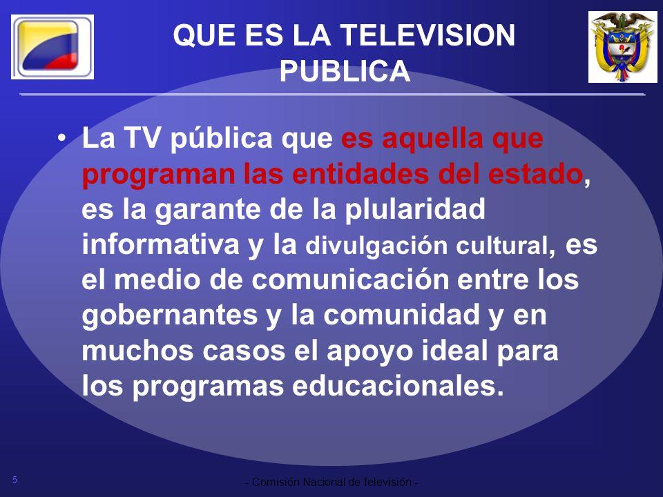 5 - Comisión Nacional de Televisión - QUE ES LA TELEVISION PUBLICA La TV pública que es aquella que programan las entidades del estado, es la garante
