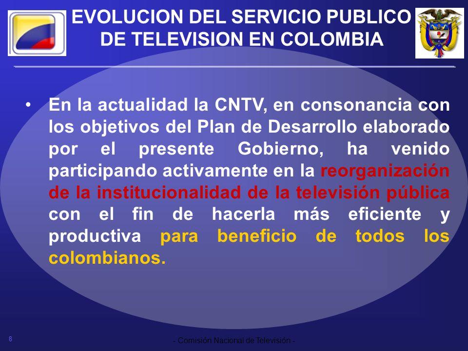 8 - Comisión Nacional de Televisión - En la actualidad la CNTV, en consonancia con los objetivos del Plan de Desarrollo elaborado por el presente Gobi