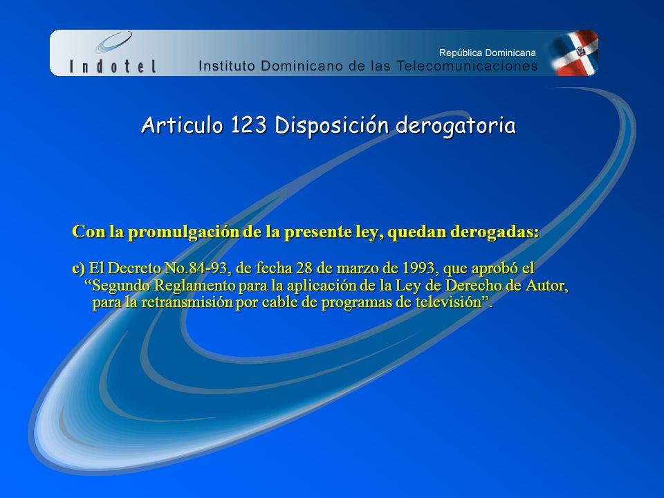Con la promulgación de la presente ley, quedan derogadas: c) El Decreto No.84-93, de fecha 28 de marzo de 1993, que aprobó el Segundo Reglamento para la aplicación de la Ley de Derecho de Autor, para la retransmisión por cable de programas de televisión.