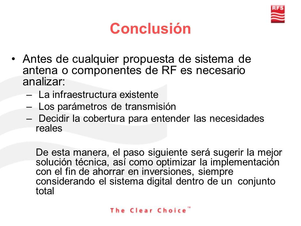 Conclusión Antes de cualquier propuesta de sistema de antena o componentes de RF es necesario analizar: – La infraestructura existente – Los parámetro