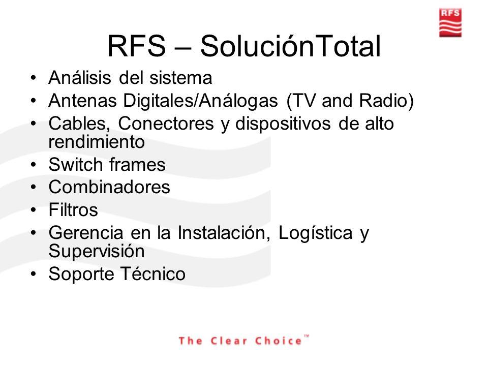RFS – SoluciónTotal Análisis del sistema Antenas Digitales/Análogas (TV and Radio) Cables, Conectores y dispositivos de alto rendimiento Switch frames
