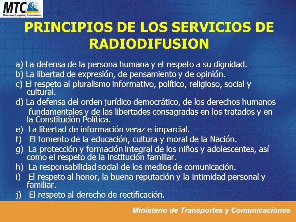 Ministerio de Transportes y Comunicaciones PRINCIPIOS DE LOS SERVICIOS DE RADIODIFUSION a) La defensa de la persona humana y el respeto a su dignidad.