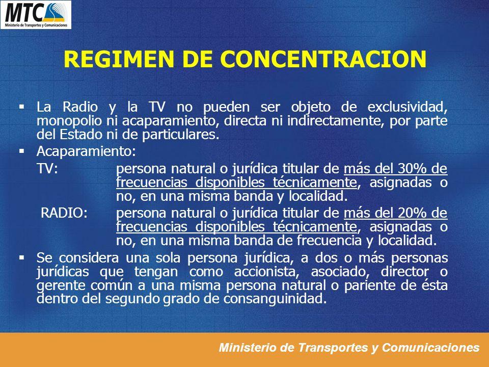 Ministerio de Transportes y Comunicaciones REGIMEN DE CONCENTRACION La Radio y la TV no pueden ser objeto de exclusividad, monopolio ni acaparamiento,