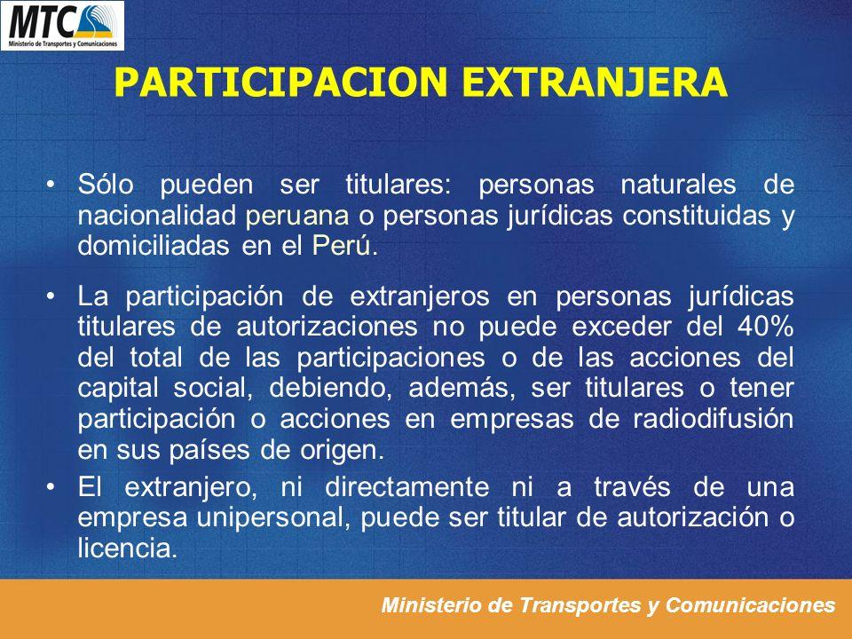 Ministerio de Transportes y Comunicaciones PARTICIPACION EXTRANJERA Sólo pueden ser titulares: personas naturales de nacionalidad peruana o personas j