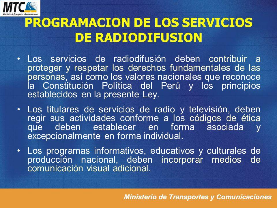 Ministerio de Transportes y Comunicaciones PROGRAMACION DE LOS SERVICIOS DE RADIODIFUSION Los servicios de radiodifusión deben contribuir a proteger y
