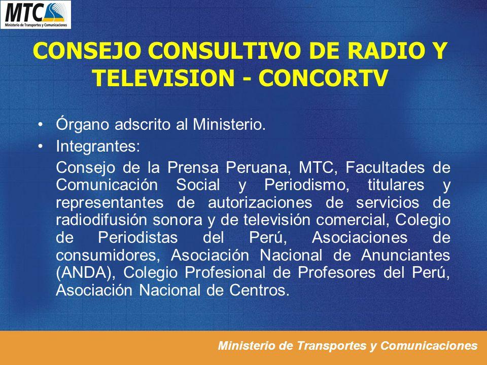 Ministerio de Transportes y Comunicaciones CONSEJO CONSULTIVO DE RADIO Y TELEVISION - CONCORTV Órgano adscrito al Ministerio. Integrantes: Consejo de
